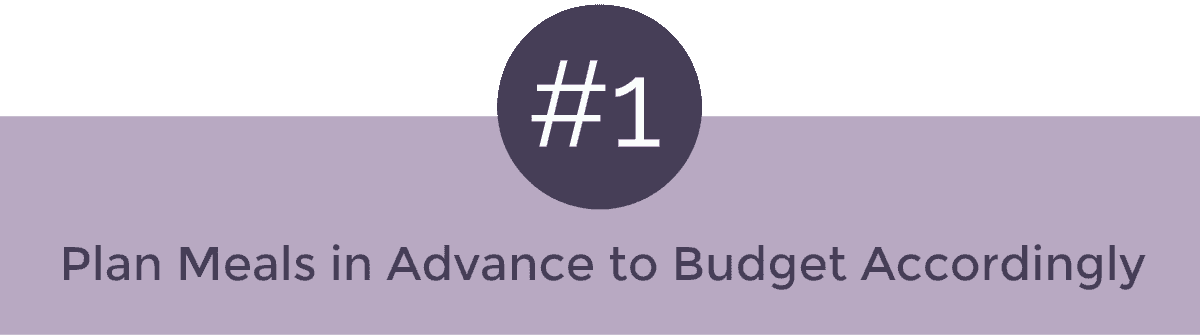 #1. Plan Meals in Advance to Budget Accordingly