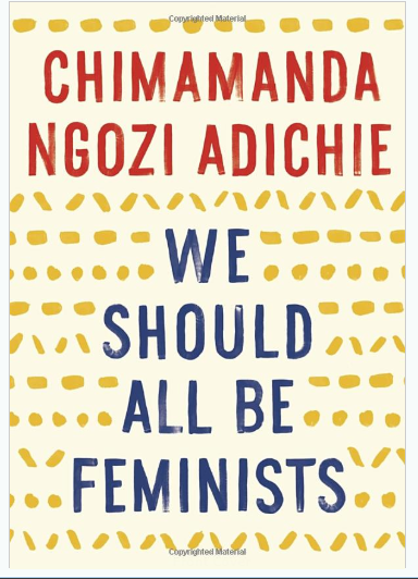 We Should All Be Feminists by Chimamanda Ngozi Adichie.