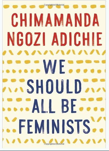 We Should All Be Feminists byChimamanda Ngozi Adichie.