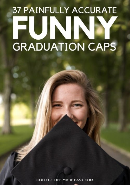 37 Painfully Accurate, Yet Oh So Funny Graduation Caps 1