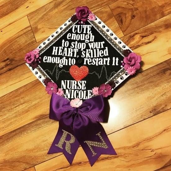 cute enough to stop you heart, skilled enough to restart it. Nurse Nicole grad cap