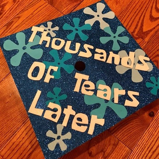 """graduation cap decorated with """"thousands of tears later"""" spongebob reference"""